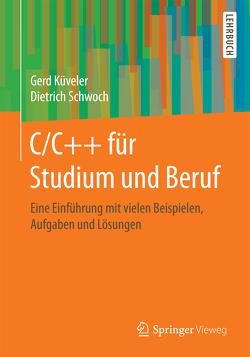 C/C++ für Studium und Beruf von Küveler,  Gerd, Schwoch,  Dietrich