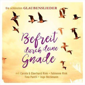 CD Befreit durch deine Gnade von Beckmann,  Ingo, Pantli,  Tina, Rink,  Carola, Rink,  Eberhard, Rink,  Fabienne
