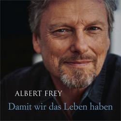 CD Damit wir das Leben haben von Adams-Frey,  Andrea, Frey,  Albert