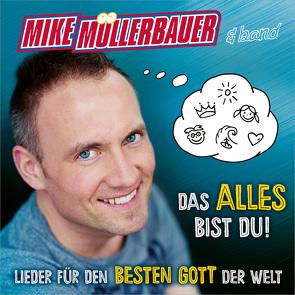 CD Das alles bist du! von Müllerbauer,  Mike