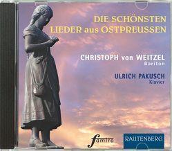 CD – Die schönsten Lieder aus Ostpreußen von Pakusch,  Ulrich, von Weitzel,  Christoph