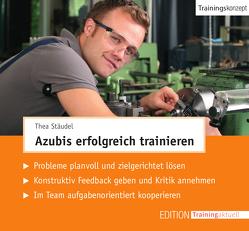 Azubis erfolgreich trainieren (Trainingskonzept) von Stäudel,  Thea