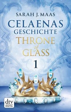 Celaenas Geschichte 1 – Throne of Glass von Layer,  Ilse, Maas,  Sarah J.