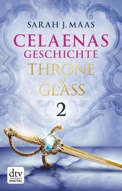 Celaenas Geschichte 2 – Throne of Glass von Layer,  Ilse, Maas,  Sarah J.