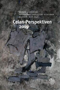 Celan-Perspektiven 2019 von Auerochs,  Bernd, Günther,  Friederike Felicitas, May,  Markus