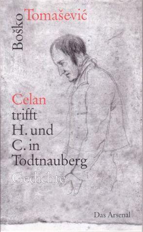 """""""Celan"""" trifft H. und C. in Todtnauberg von Tomasevic,  Bosko, Weinberger,  Helmut"""