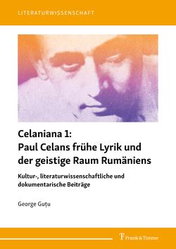 Celaniana 1: Paul Celans frühe Lyrik und der geistige Raum Rumäniens von Guţu, ,  George