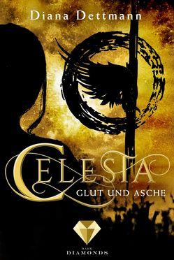 Celesta: Glut und Asche (Band 4) von Dettmann,  Diana