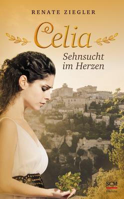 Celia – Sehnsucht im Herzen von Ziegler,  Renate
