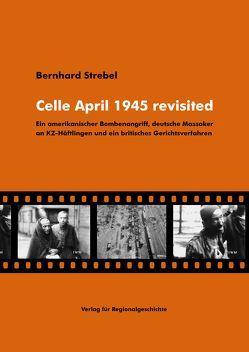 Celle April 1945 revisited von Strebel,  Bernhard