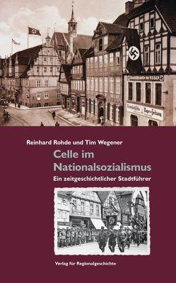Celle im Nationalsozialismus von Rohde,  Reinhard, Wegener,  Tim