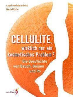 Cellulite, wirklich nur ein kosmetisches Problem? von Kufer,  Daniel, Unfried,  Leoni Daniela