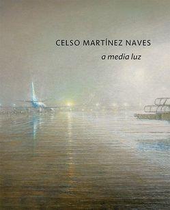 Celso Martínez Naves – a media luz von Bauermeister,  Volker, Martínez Naves,  Celso, Schindler,  Richard