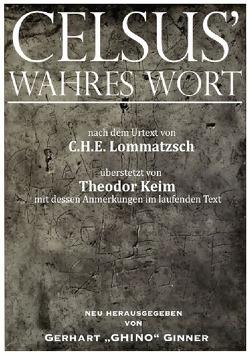 CELSUS' wahres Wort von ginner,  gerhart, Keim,  Theodor, Lommatzsch,  C. H. E.