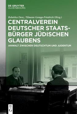 Centralverein deutscher Staatsbürger jüdischen Glaubens von Denz,  Rebecca, Gempp-Friedrich,  Tilmann