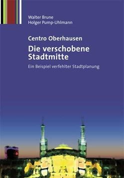 Centro Oberhausen – Die verschobene Stadtmitte von Brune,  Walter, Pump-Uhlmann,  Holger