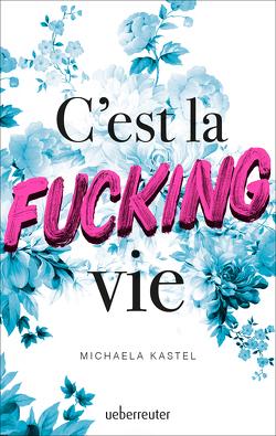 C'est la fucking vie von Kastel,  Michaela