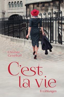 C'est la vie von Geiselhart,  Christina