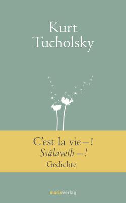 C'est la vie–! Ssälawih–! von Tucholsky,  Kurt