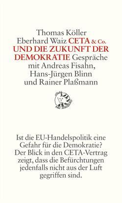 CETA & Co. und die Zukunft der Demokratie von Köller,  Thomas, Waiz,  Eberhard
