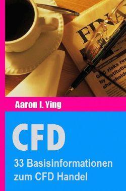 CFD / CFD: 33 Basisinformationen zum CFD Handel von I. Ying,  Aaron