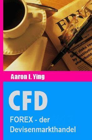 CFD / CFD: FOREX – der Devisenmarkthandel von I. Ying,  Aaron