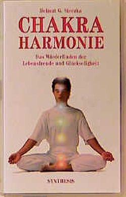 Chakra Harmonie. Das Wiederfinden der Lebensfreude und Glückseligkeit von Sieczka,  Helmut G