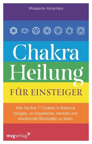 Chakra-Heilung für Einsteiger von Alcantara,  Margarita, Liebl,  Elisabeth