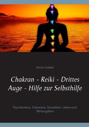 Chakran – Reiki – Drittes Auge . Hilfe zur Selbsthilfe von Duthel,  Heinz