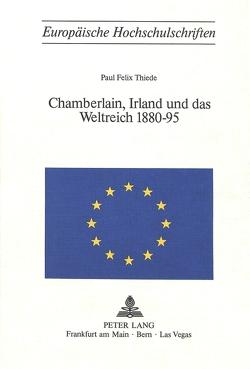 Chamberlain, Irland und das Weltreich 1880-95 von Thiede,  Paul Felix