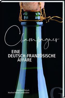 Champagner – Eine deutsch-französische Affäre von Pietsch,  Reinhard, Weber-Lamberdière,  Manfred