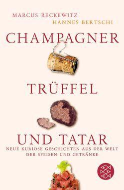 Champagner, Trüffel und Tatar von Bertschi,  Hannes, Reckewitz,  Marcus