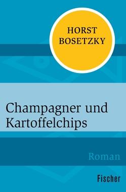 Champagner und Kartoffelchips von Bosetzky,  Horst