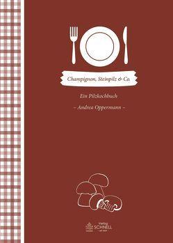 Champignon, Steinpilz & Co von Oppermann,  Andrea
