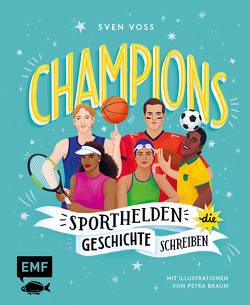 Champions –Sporthelden, die Geschichte schreiben von Braun,  Petra, Voss,  Sven