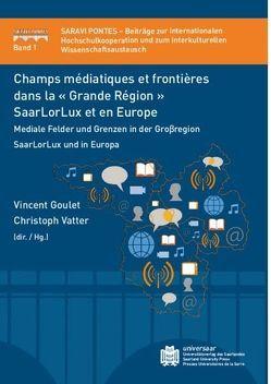 Champs médiatiques et frontières dans la ' Grande Région ' SaarLorLux et en Europe von Goulet,  Vincent, Vatter,  Christoph