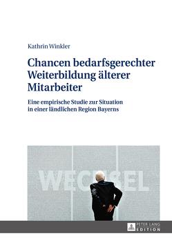 Chancen bedarfsgerechter Weiterbildung älterer Mitarbeiter von Winkler,  Kathrin