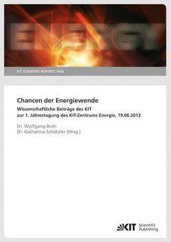 Chancen der Energiewende : wissenschaftliche Beiträge des KIT zur 1. Jahrestagung des KIT-Zentrums Energie, 19.06.2012. von Breh,  Wolfgang, Schätzler,  Katharina