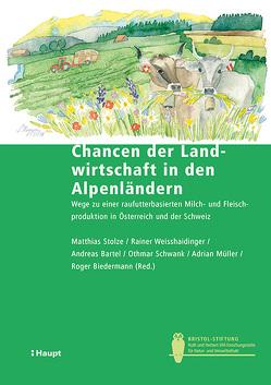 Chancen der Landwirtschaft in den Alpenländern von Bartel,  Andreas, Biedermann,  Roger, Müller,  Adrian, Schwank,  Othmar, Stolze,  Matthias, Weisshaidinger,  Rainer
