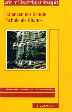 Chancen der Schule – Schule als Chance von Altrichter,  Herbert, Krainer,  Konrad, Thonhauser,  Josef