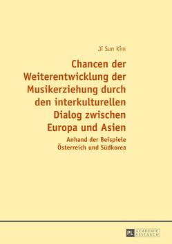 Chancen der Weiterentwicklung der Musikerziehung durch den interkulturellen Dialog zwischen Europa und Asien von Kim,  Ji Sun