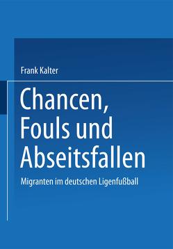 Chancen, Fouls und Abseitsfallen von Kalter,  Frank