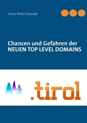 Chancen und Gefahren der NEUEN TOP LEVEL DOMAINS von Oswald,  Hans-Peter