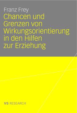 Chancen und Grenzen von Wirkungsorientierung in den Hilfen zur Erziehung von Frey,  Franz