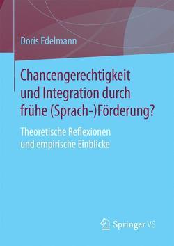 Chancengerechtigkeit und Integration durch frühe (Sprach-)Förderung? von Edelmann,  Doris