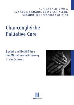 Chancengleiche Palliative Care von Salis Gross,  Corina, Sariaslan,  Emine, Schneeberger Geisler,  Susanne, Soom Ammann,  Eva
