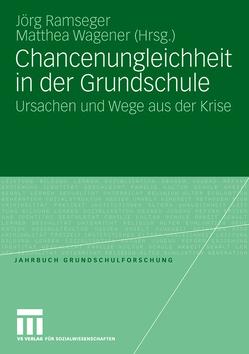 Chancenungleichheit in der Grundschule von Ramseger,  Jörg, Wagener,  Matthea