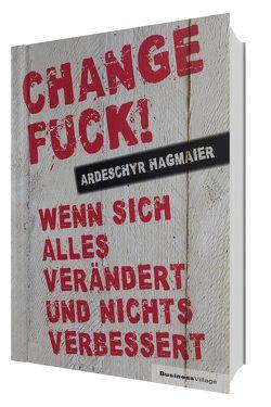 Change Fuck! von Hagmaier,  Ardeschyr