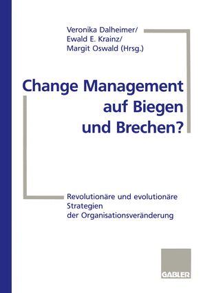 Change Management auf Biegen und Brechen? von Dalheimer,  Veronika, Krainz,  Ewald E., Oswald,  Margit