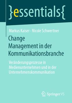 Change Management in der Kommunikationsbranche von Kaiser,  Markus, Schwertner,  Nicole